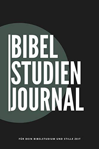 Bibel Studien Journal Für dein Bibelstudium und Stille Zeit: 6x9 Notizbuch für dein Bibel Studium, deine Stille Zeit oder tägliche Bibellese I Mit ... lesen I Mit getesteter Bibelstudien Methode