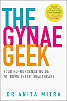 The Gynae Geek: Your No-Nonsense Guide to 'Down There' Healthcare