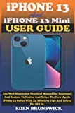iPhone 13 Mini And iPhone 13 User Guide: The Well-Illustrated Practical Manual For Beginners And Seniors To Master And Setup The New Apple iPhone 13 Series With An Effective Tips And Tricks For iOS 15
