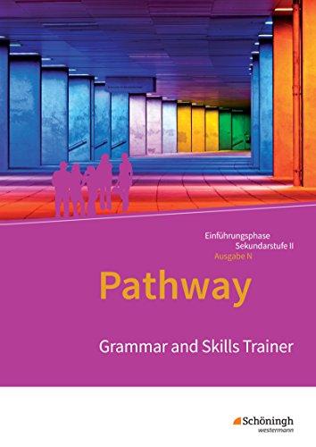 Pathway und Pathway Advanced: Pathway - Lese- und Arbeitsbuch Englisch für die Einführungsphase der gymnasialen Oberstufe - Ausgabe Niedersachsen u.a.: Grammar and Skills Trainer: Arbeitsheft