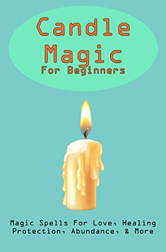Candle Magic For Beginners: Magic Spells For Love, Healing, Protection, Abundance, & More: Wiccan Protection Symbols (English Edition)