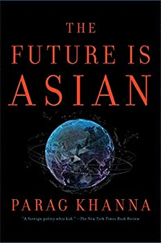 The Future Is Asian  Commerce Conflict and Culture in the 21st Century
