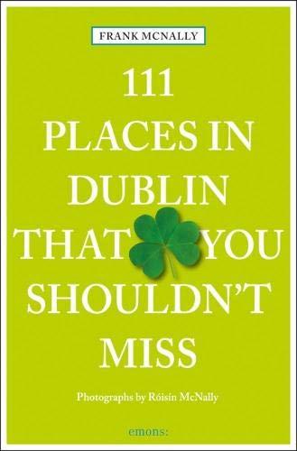 Preisvergleich Produktbild 111 Places in Dublin that you must not miss