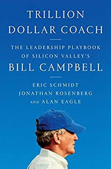 Trillion Dollar Coach: The Leadership Playbook of Silicon Valley's Bill Campbell by [Eric Schmidt, Jonathan Rosenberg, Alan Eagle]