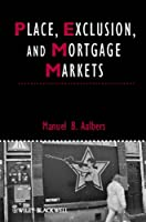 Place, Exclusion and Mortgage Markets (IJURR Studies in Urban and Social Change Book Series)