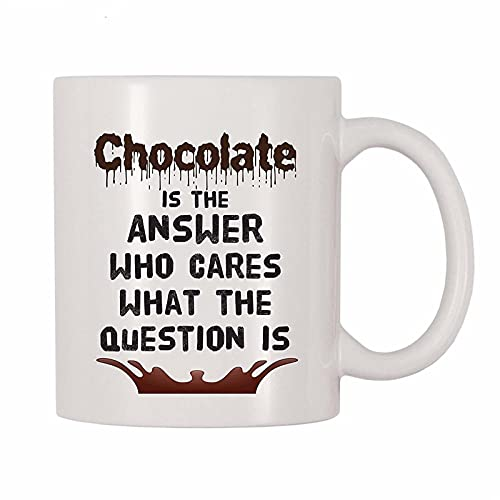 Chocolate Is The Answer Who Cares What The Question Is Coffee Mug (11 Oz)
