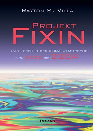 Projekt Fixin: Das Leben in der Klimakatastrophe von 2032 bis 2204