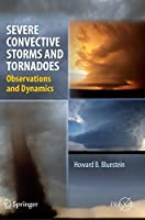 Severe Convective Storms and Tornadoes: Observations and Dynamics (Springer Praxis Books)