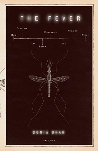 Fever: How Malaria Has Ruled Humankind for 500,000 Years
