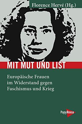 Mit Mut und List: Europäische Frauen im Widerstand gegen Faschismus und Krieg (Neue Kleine Bibliothek)