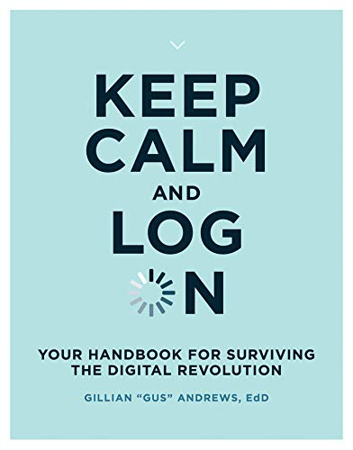 Keep Calm and Log On: Your Handbook for Surviving the Digital Revolution Front Cover