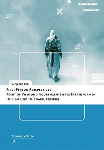 First Person Perspectives - Point of View und figurenzentrierte Erzählformen im Film und im Computerspiel (Medien'welten / Braunschweiger Schriften zur Medienkultur)