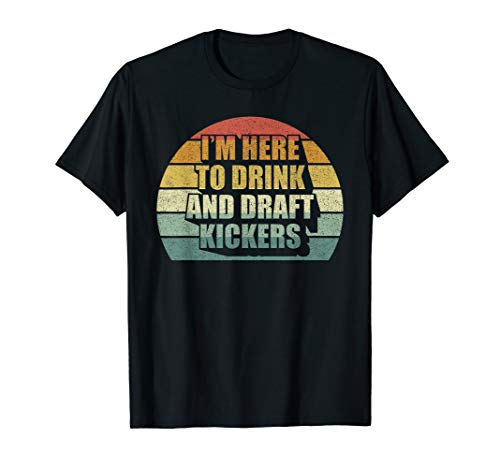 I'm Here To Drink And Draft Kickers Funny Fantasy Football T-Shirt