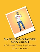My William Shatner Man Crush: A Full Length Comedy Stage Play Script