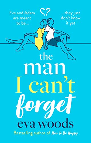 The Man I Can't Forget: Eve and Adam are meant to be, they just don't know it yet. (English Edition)