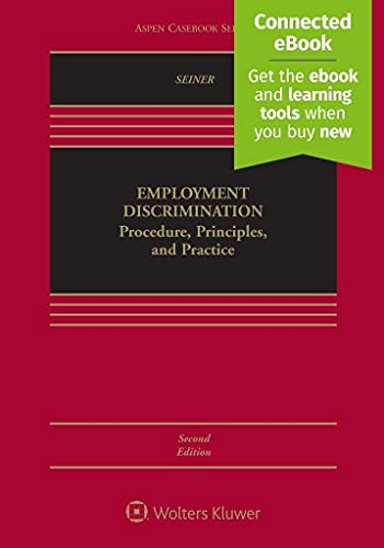 Compare Textbook Prices for Employment Discrimination: Procedure, Principles, and Practice [Connected eBook] Aspen Casebook 2 Edition ISBN 9781543800920 by Joseph A. Seiner