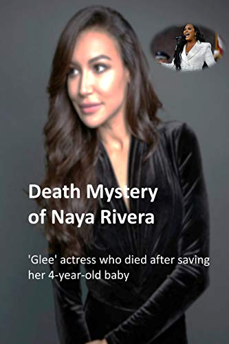 Death Mystery of Naya Rivera: 'Glee' actress who died after saving her 4-year-old baby (English Edition)