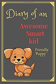 Diary of an Awesome Smart Kid: (Friendly Puppy) Kids Journal 100 Pages Lined, Amazing Pet - Creative Diary, Journal,Notebo...