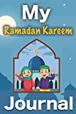 My Ramadan Kareem Journal For Kids: ( 30 Days For Spiritual Reflection and Tracking Your Ramadan Deeds )