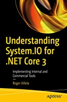 Understanding System.IO for .NET Core 3: Implementing Internal and Commercial Tools Front Cover