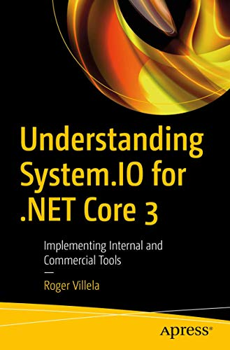 Understanding System.IO for .NET Core 3: Implementing Internal and Commercial Tools