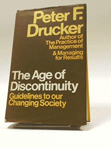 The Age of Discontinuity: Guidelines to Our Changing Society by Peter F. Drucker (1969-08-01)