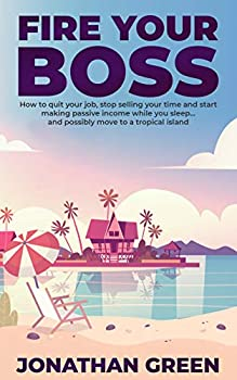 Fire Your Boss: How to Quit your Job (Kindle Edition)