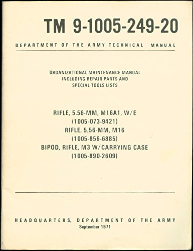 TM 9-1005-249-20. Organizational Maintenance Manual Including Repair Parts & Special Tools Lists. Rifle 5.56 M16A1, Rifle 5.56 M16, Bipod Rifle M3 w/ Carrying Case.