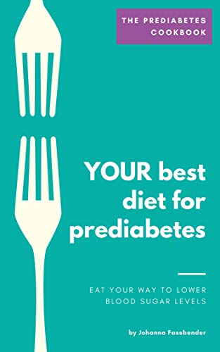 Your Best Diet For Prediabetes: Eat Your Way To Lower Blood Sugar Levels