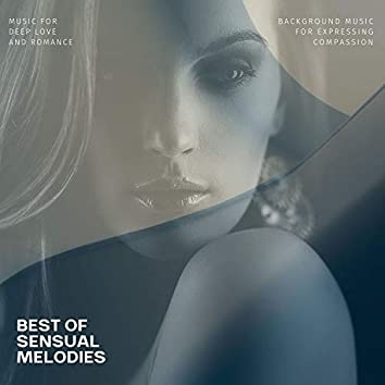 Best Of Sensual Melodies - Music For Deep Love And Romance (Background Music For Expressing Compassion)