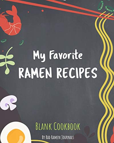 My Favorite Ramen Recipes Bank Cookbook: Journal to Record all of Your Delicious, Flavorful Combinations and Concoctions