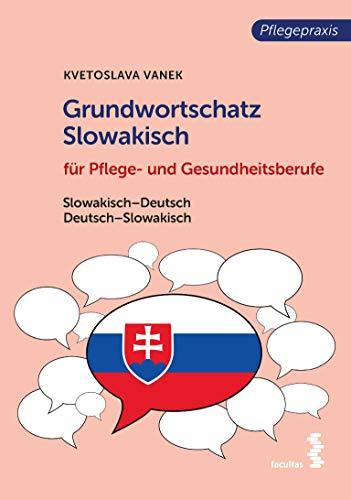 Grundwortschatz Slowakisch für Pflege- und Gesundheitsberufe: Slowakisch-Deutsch / Deutsch-Slowakisch