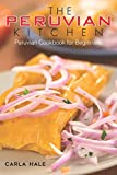 The Peruvian Kitchen: Peruvian Cookbook for Beginners