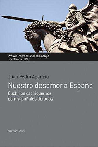Nuestro desamor a España: Cuchillos cachicuernos contra puñales dorados (Premio internacional de ensayo Jovellanos nº 46) eBook: APARICIO, JUAN PEDRO: Amazon.es: Tienda Kindle