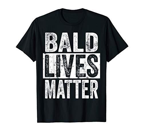 Bald Lives Matter - Funny Bald Is Beautiful, Bald Head Gift T-Shirt