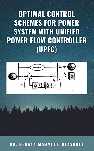Optimal Control Schemes for Power System with Unified Power Flow Controller (UPFC) (English Edition)