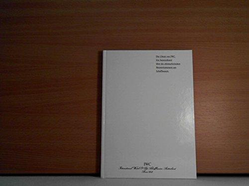 Die Uhren von IWC Ein Sammelband über die uhrmacherischen Meisterleistungen aus Schaffhausen. Ausgabe 1989