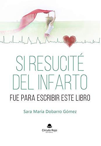 Si resucité del infarto fue para escribir este libro eBook ...