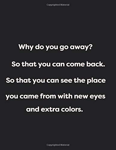 Why do you go away? So that you can come back. So...