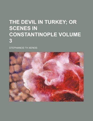 The Devil in Turkey; Or Scenes in Constantinople Volume 3