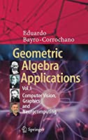 Geometric Algebra Applications Vol. I: Computer Vision, Graphics and Neurocomputing