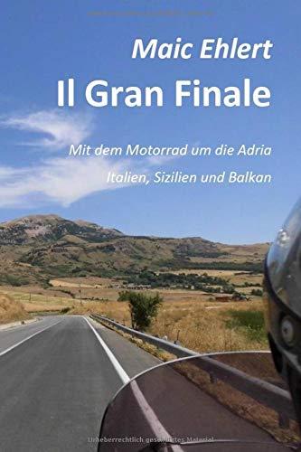 Il Gran Finale: Mit dem Motorrad um die Adria - Italien, Sizilien und Balkan - Farb Edition