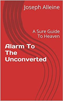 [Joseph Alleine]のAlarm To The Unconverted: A Sure Guide To Heaven (English Edition)
