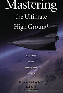 Mastering the Ultimate High Ground: Next Steps in the Military Uses of Space