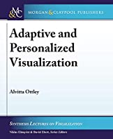 Adaptive and Personalized Visualization (Synthesis Lectures on Visualization)