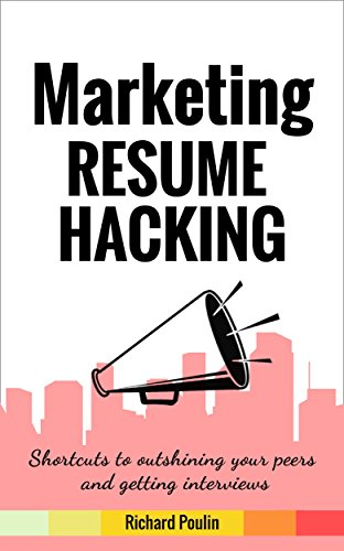 Marketing Resume Hacking: Shortcuts to outshining your peers and getting interviews (Business & Administration Book 3)