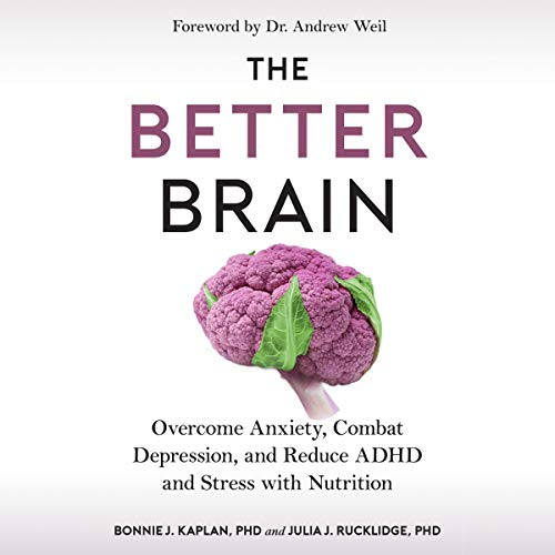 Listen The Better Brain: Overcome Anxiety, Combat Depression, and Reduce ADHD and Stress with Nutrition audio book
