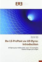 Du LS-PrePost au LD-Dyna: Introduction: LS-Dyna pour débutants avec 13 exemples résolus étape par étape