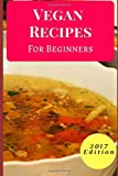 Vegan Recipes For Beginners: Delicious And Easy Vegan Recipes For Beginners