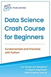 Data Science Crash Course for Beginners with Python: Fundamentals and Practices with Python
